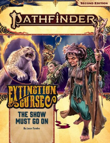 The Show Must Go On (Extinction Curse 1 of 6) - Pathfnider 2E Adventure Path